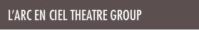 L'arc En Ciel Theatre Group